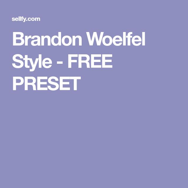 Brandon Woelfel Style - FREE PRESET | Editing | Pinterest