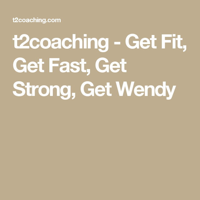 t2coaching - Get Fit, Get Fast, Get Strong, Get Wendy