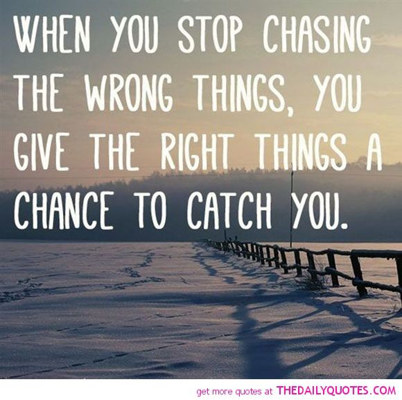 stop-chasing-the-wrong-things-life-quotes-sayings-pictures.jpg