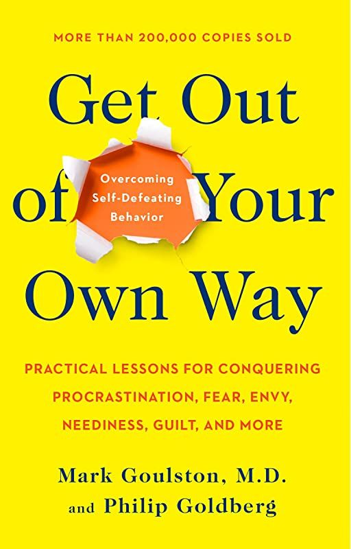 Epub Get Out Of Your Own Way Overcoming Self Defeating Behavior By Mark Goulston And Philip Gol In 2020 Best Self Help Books Self Help Books Inspirational Books