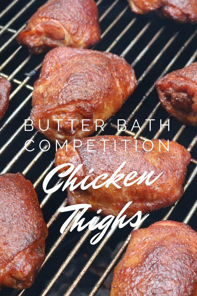 Butter Bath Competition Chicken Thighs Chicken Thights Recipes Smoked Food Recipes Chicken Thighs