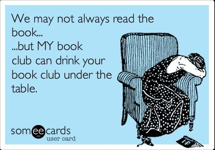 We May Not Always Read The Book But My Book Club Can Drink