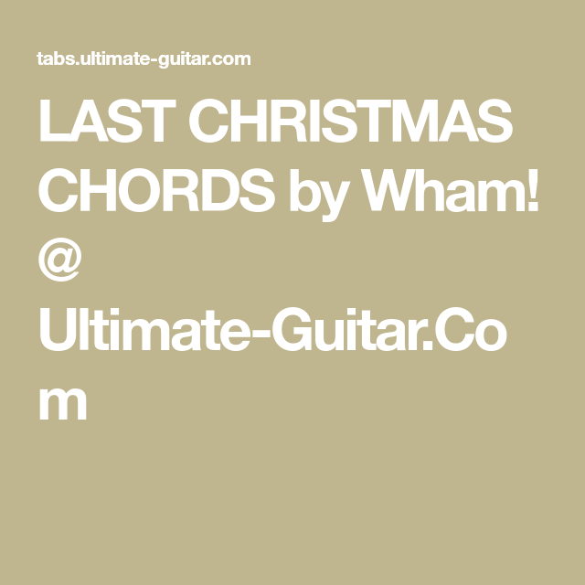 LAST CHRISTMAS CHORDS by Wham! @ Ultimate-Guitar.Com | Gitarre ...