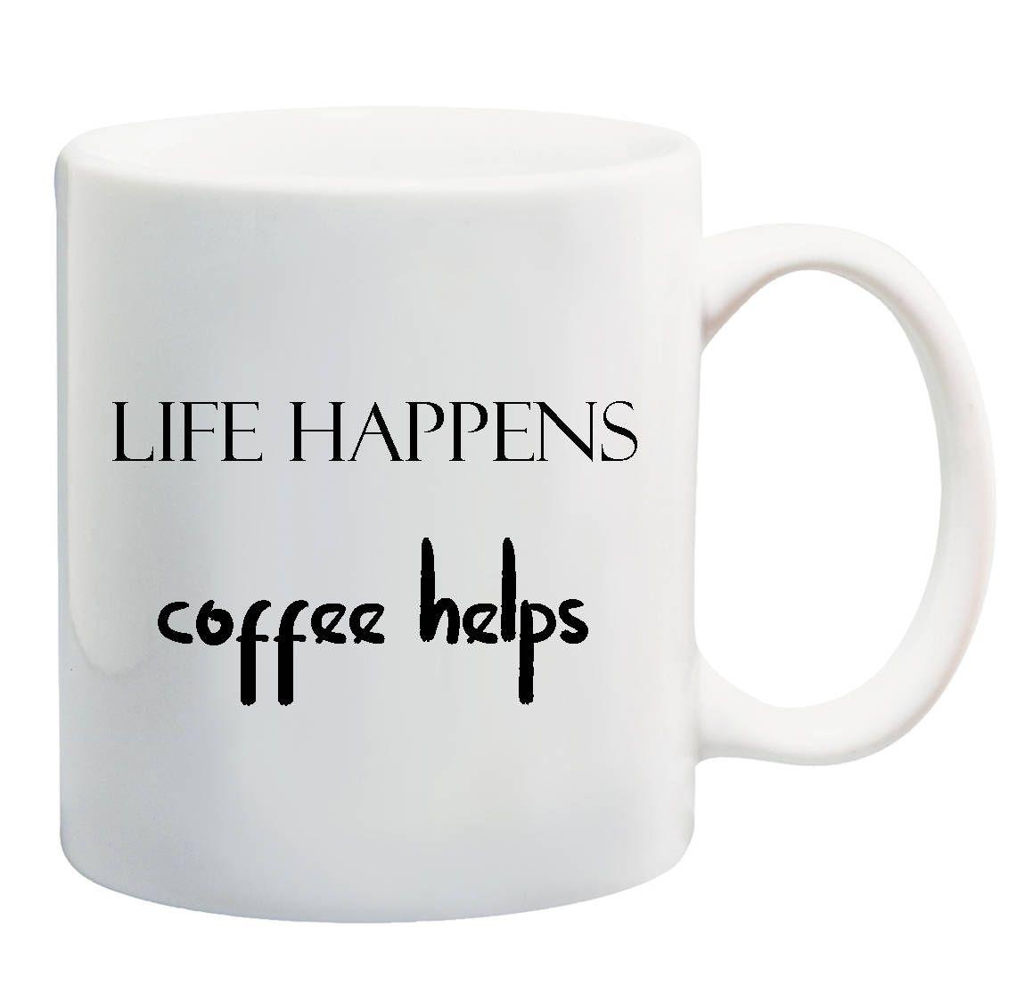 Life Happens Coffee Helps Funny Coffee Mug Quote Coffee Mug Mom Mug Funny Dad Mug Coffee Lovers Mug Funn Coffee Humor Funny Coffee Mugs Coffee Mug Quotes