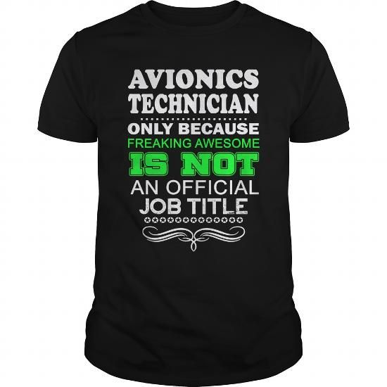 AVIONICS TECHNICIAN Because FREAKING Awesome Is Not An Official Job Title T-Shirts, Hoodies, Sweatshirts, Tee Shirts (22.99$ ==► Shopping Now!)