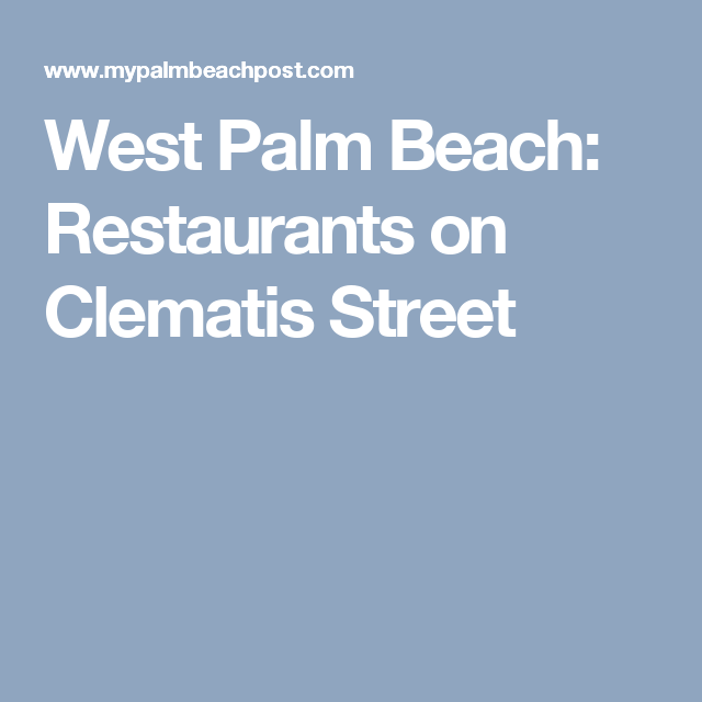 West Palm Beach Restaurants On Clematis Street Palm Beach County