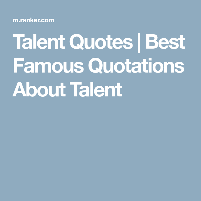 The Best Quotes About Talent Talent Quotes Best Quotes Famous Quotes