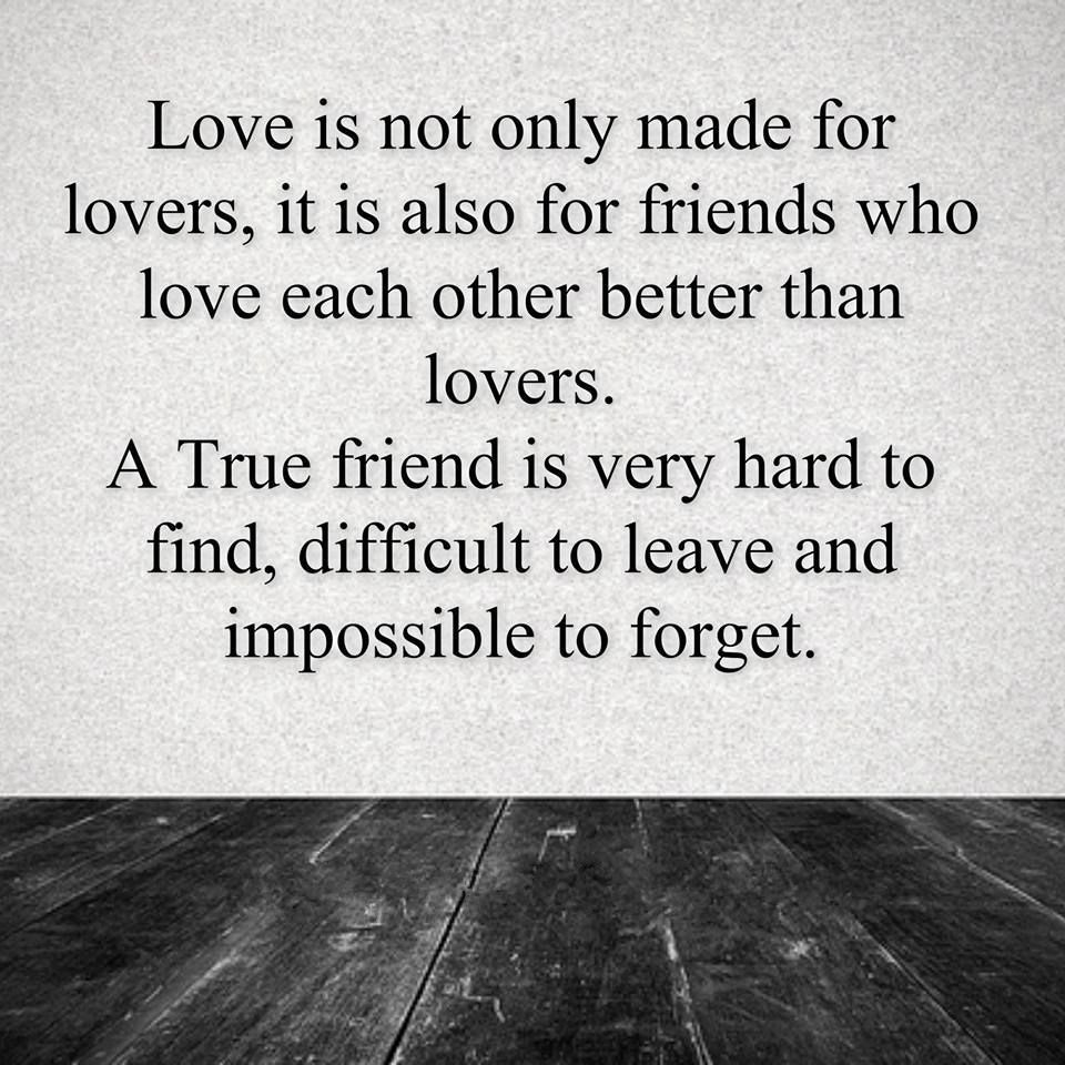 A True Friend Is Very Hard To Find Difficult To Leave Impossible To Forget Love Quotes For Him Finding Love Quotes Quotes For Him