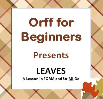 This set of three lessons from Orff for Beginners is a fall lesson that uses leaves to help students understand certain aspects of form, review tonal center and know so mi and do.