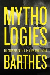 Mythologies The Complete Edition In A New Translation Roland Barthes Richard Howard Annette Lavers 978037 Roland Barthes Books To Read Best Books To Read