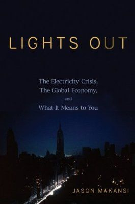 Lights Out: The Electricity Crisis, the Global Economy, and What It Means To You:Amazon:Books