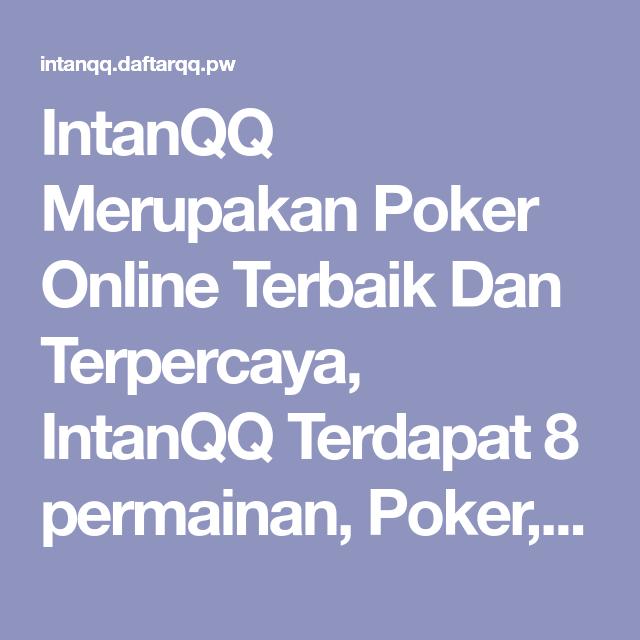 Intanqq Merupakan Poker Online Terbaik Dan Terpercaya Intanqq Terdapat 8 Permainan Poker Domino Aduqq Bandarq Capsaqq Bandar66 Sako Poker Online Bandar