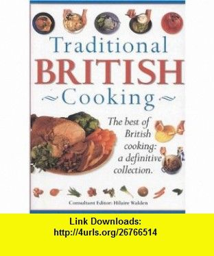 Traditional british cooking the best of british cooking a definitive traditional british cooking the best of british cooking a definitive collection hilaire walden isbn forumfinder Image collections