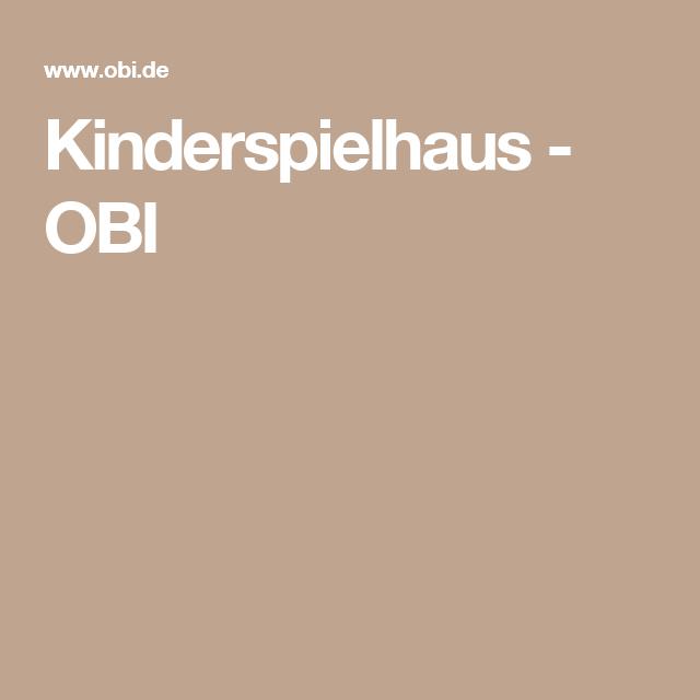 Die OBI Selbstbauanleitungen Kinder gartenhaus