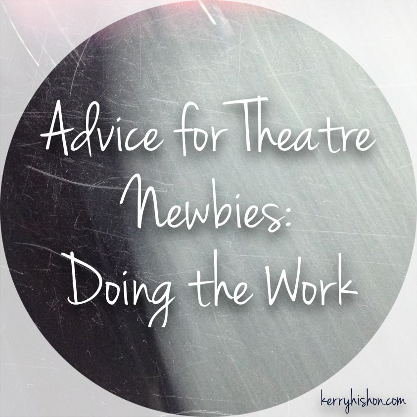 Advice for Theatre Newbies: Doing the Work