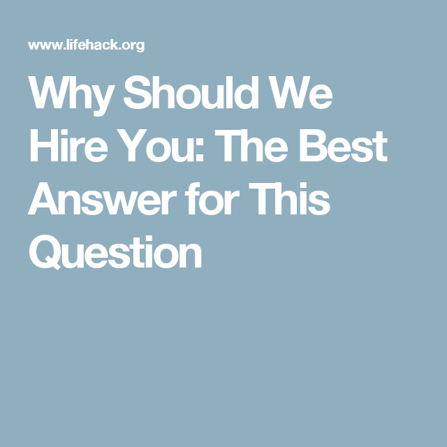 why should we hire you the best answer for this question - Why Should We Hire You Interview Question And Answers