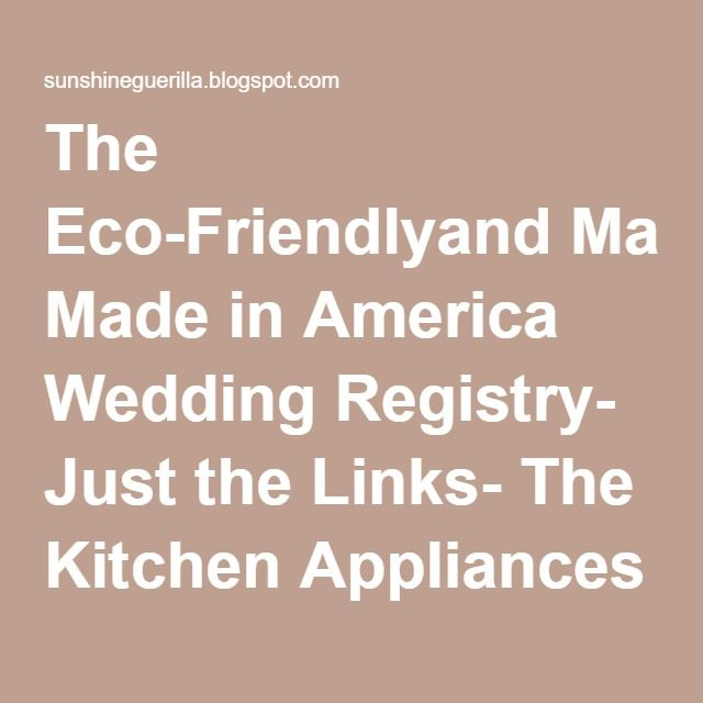 The Eco-Friendlyand Made in America Wedding Registry- Just the Links- The Kitchen Appliances and Tools   Sunshine Guerrilla