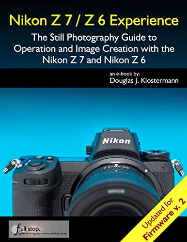 Nikon Z7 Z6 Experience The Still Photography Guide To Operation And Image Creation With The Nikon Z7 Photography Guide Nikon Camera Tips Still Photography