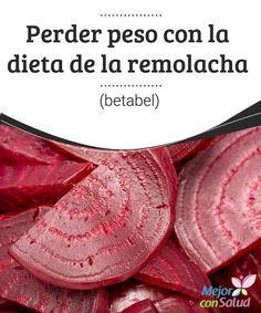 Perder peso con la dieta de la remolacha (betabel)  La dieta de la remolacha es una de las más eficaces para adelgazar de forma sana y natural.