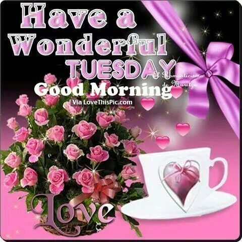 Have A Wonderful Tuesday Good Morning Good Morning Happy