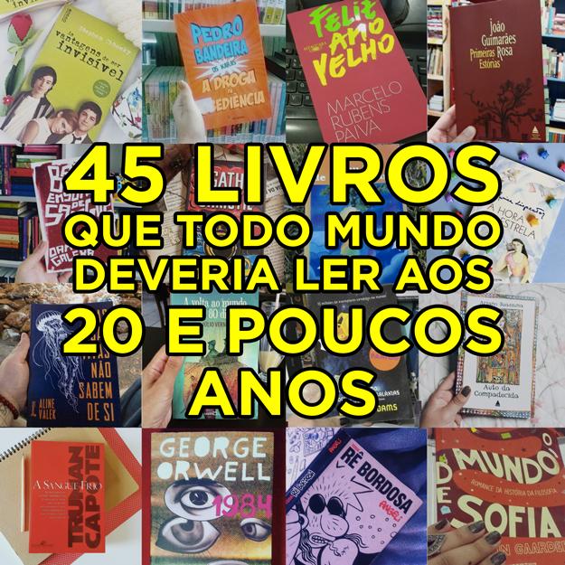 45 livros que todo mundo com 20 e poucos anos deveria ler is part of Song book - Para rir, chorar, se emocionar, viajar sem sair de casa, conhecer histórias novas e se identificar