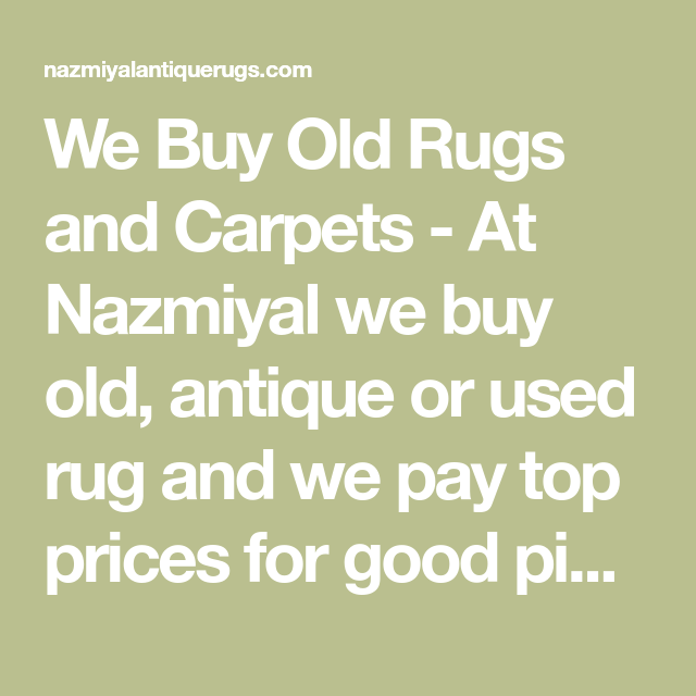 We Buy Old Rugs And Used Carpets Sell Your Antique Rugs In 2020 Rugs Antique Rugs Antiques