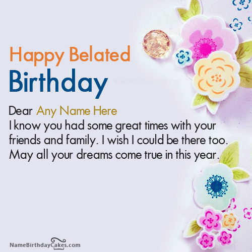 Write name on decorated belated happy birthday wishes picture write name on decorated belated happy birthday wishes picture bookmarktalkfo Images