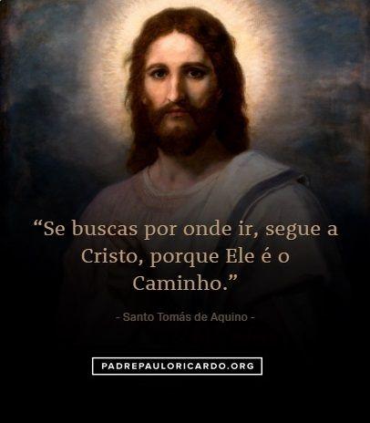 São Tomás De Aquino Frases Se Buscas Por Onde Ir Segue A Cristo