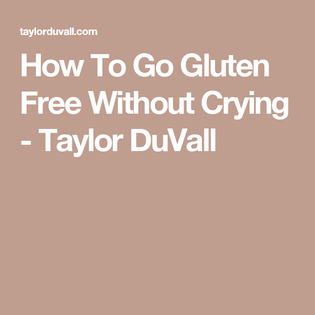 How To Go Gluten Free Without Crying - Taylor DuVall