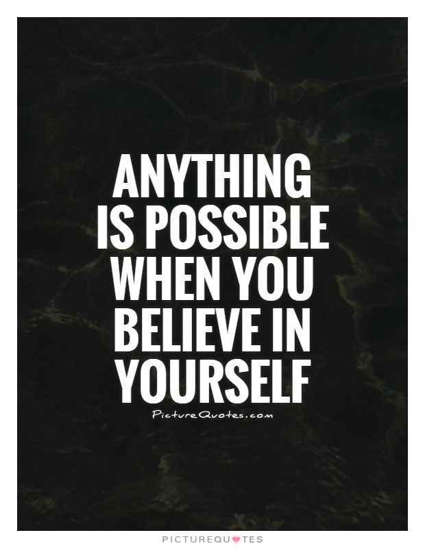 Beleive In Urself Quotes Is Possible Quotes Believe In You Quotes About Yourself Quote Anything Is Possible Quotes Believe In Yourself Quotes Possible Quotes