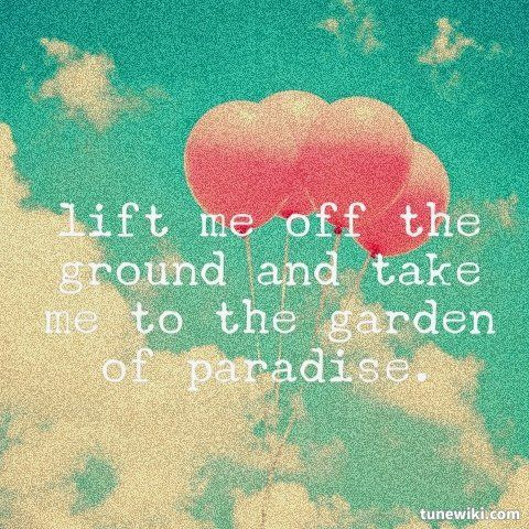 Lift me off the ground...