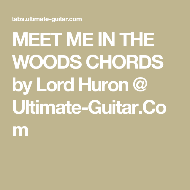 Meet Me In The Woods Chords By Lord Huron Ultimate Guitar