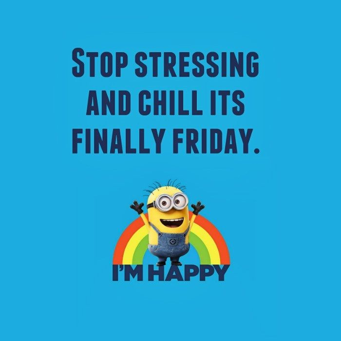 Funny Quotes About Friday Weekend: Stop Stressing & Chill It's Finally Friday. Let's