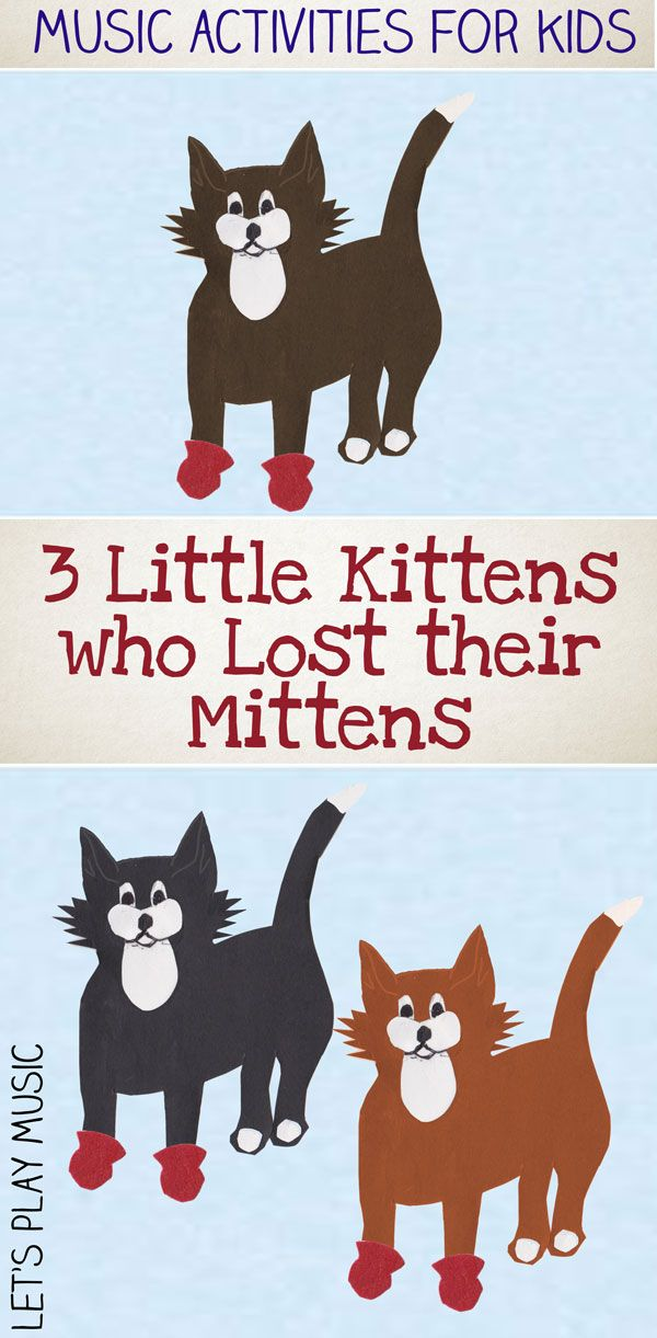 The Three Little Kittens Who Lost Their Mittens Preschool Music Activities Music Activities For Kids Preschool Songs