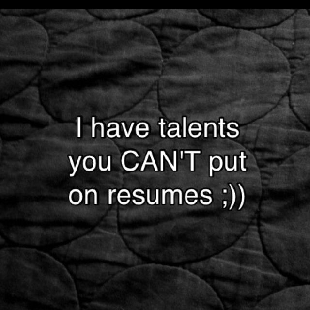 Talents like these are not learned They come naturally to a man - what do you put on resume