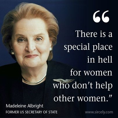 Madeleine Albright Quotes There is a special place in hell for women who don't help other  Madeleine Albright Quotes