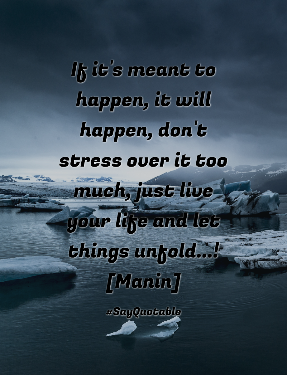 Quotes About If It S Meant To Happen It Will Happen Don T Stress