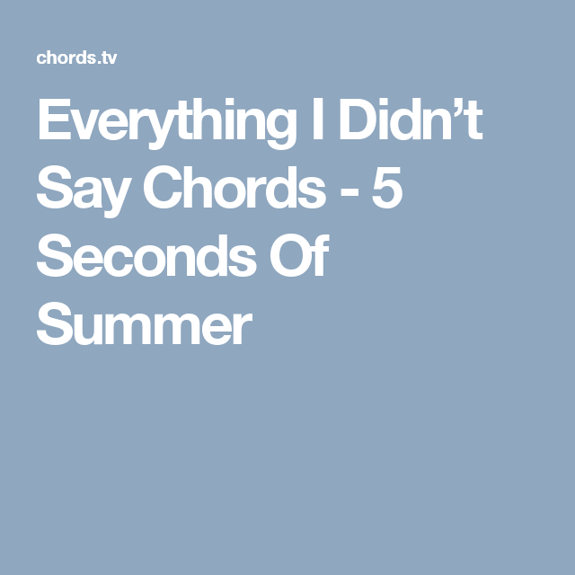 Everything I Didnt Say Chords 5 Seconds Of Summer Music 333