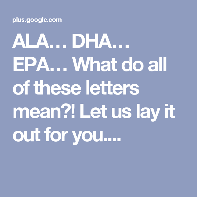 ALA… DHA… EPA… What Do All Of These Letters Mean?! Let Us