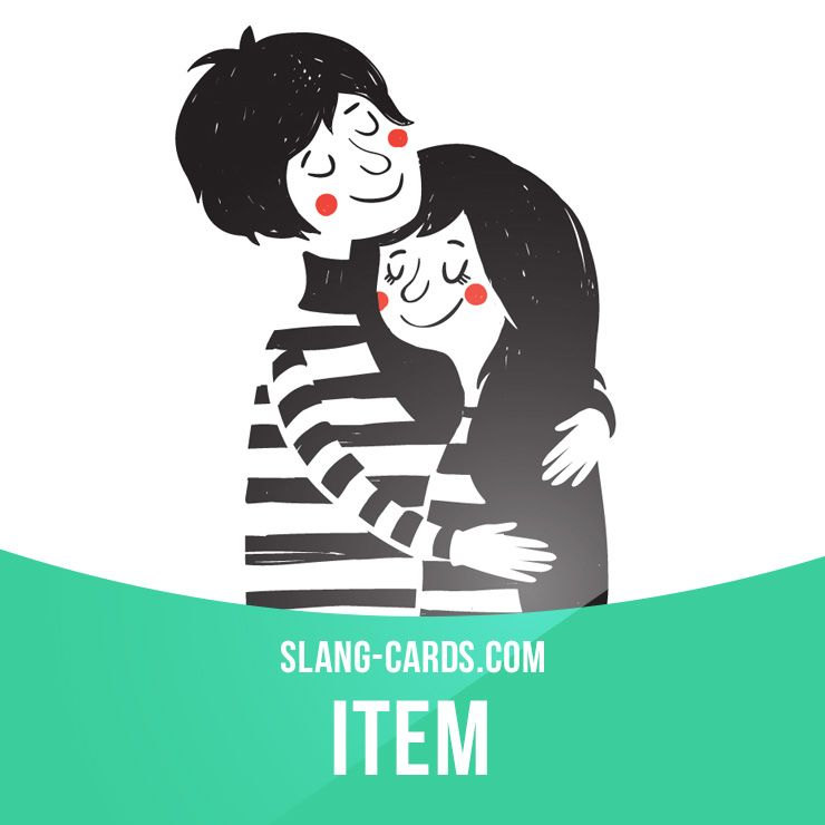 "Item"" means a couple, two people who are romantically involved. Example: Every time I see… 