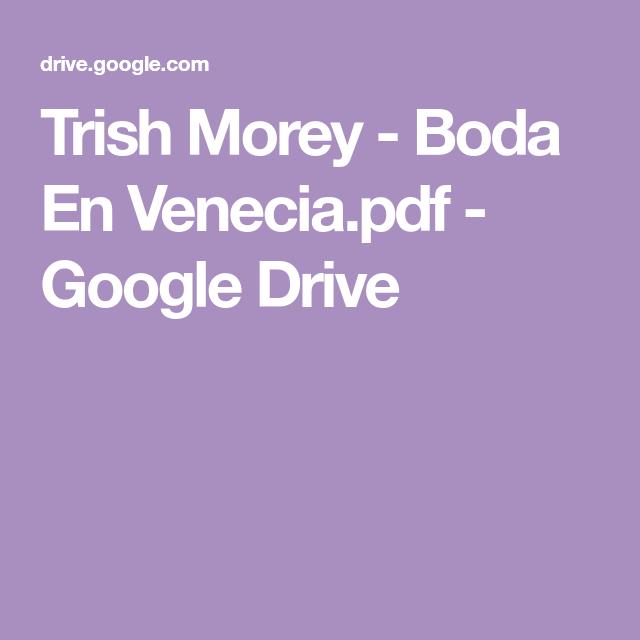 Trish Morey Boda En Venecia Pdf Google Drive Boda Google Drive Driving