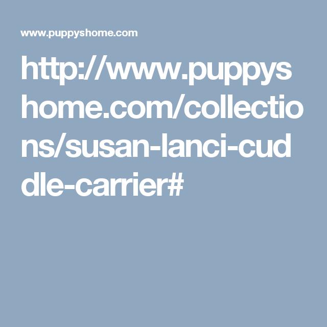 http://www.puppyshome.com/collections/susan-lanci-cuddle-carrier#