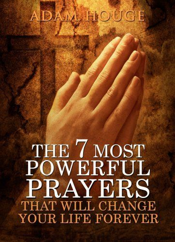 The 7 Most Powerful Prayers That Will Change Your Life Forever by Adam Houge, http://www.amazon.com/dp/B00CNWGDBS/ref=cm_sw_r_pi_dp_fdnesb0EAGE39