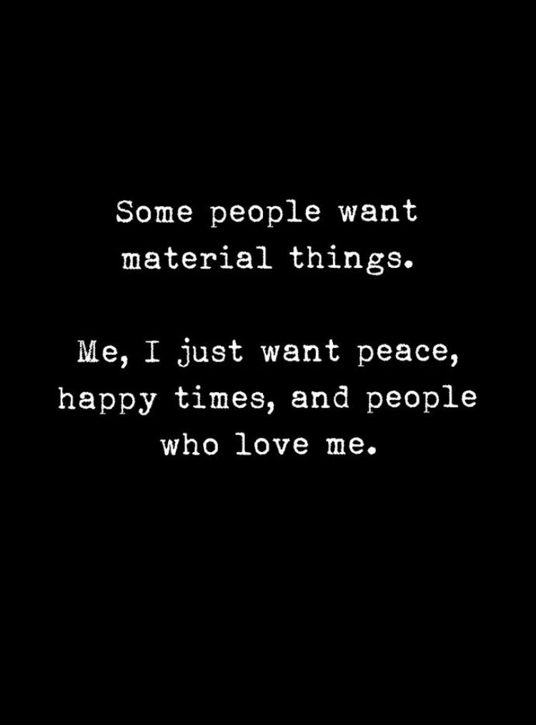 I Don T Need Material Things To Make Me Happy I Want Peace In My Life God Jesus Christ Happiness With Friends Materialistic Quotes True Quotes I Want Peace