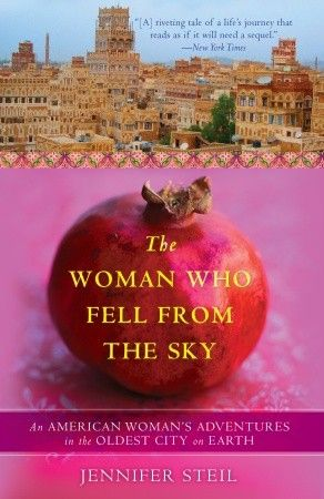 """""""The Woman Who Fell From The Sky"""", Jennifer Steil. Reading this riveting book alone formed a curiosity in Cynthia about Yemen. Read how at www.cynthiapaulauskas.com/2013/04/15/ive-never-been-to-yemen/."""