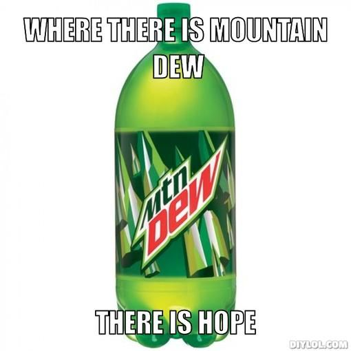mtn+dew+quotes | mountain-dew-meme-generator-where-there ...