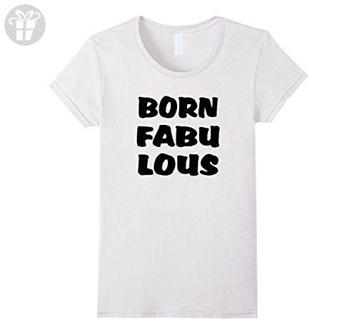 Womens BORN FABULOUS PERFECT BIRTHDAY GIFT BABY CHILD ADULT TSHIRT Large White - Birthday shirts (*Amazon Partner-Link)