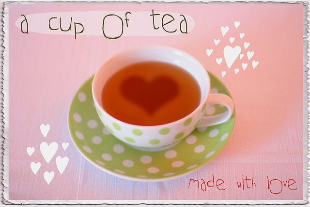 a cup of tea made with love!