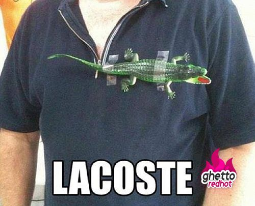 Ghetto Lacoste - I'm surprised my parents didn't come up with this one! ;-P