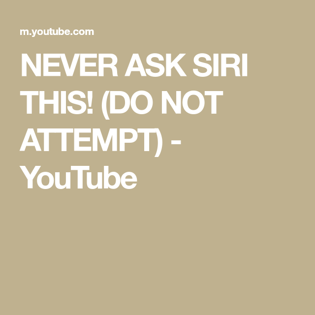 NEVER ASK SIRI THIS! (DO NOT ATTEMPT) - YouTube